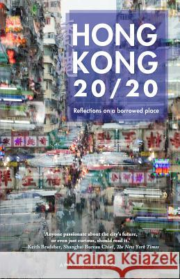 Hong Kong 20/20: Reflections on a Borrowed Place Tammy Ho Jason Y. Ng Mishi Saran 9789887792765 Blacksmith Books