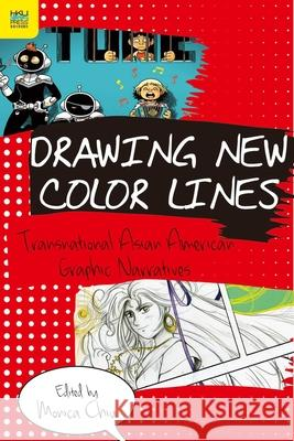 Drawing New Color Lines: Transnational Asian American Graphic Narratives Chiu, Monica 9789888139385