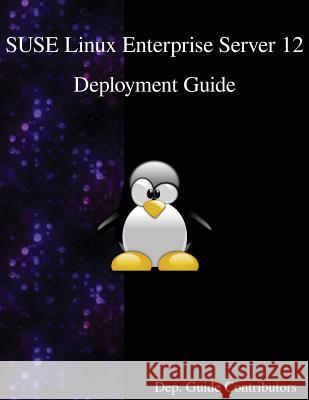 Suse Linux Enterprise Server 12 - Deployment Guide Dep Guide Contributors 9789888406494