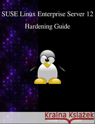 Suse Linux Enterprise Server 12 - Hardening Guide Guide Contributors 9789888406562
