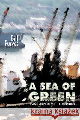 A Sea of Green : A Voyage Around the World of Ocean Shipping Bill Purves 9789889836252