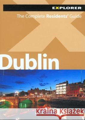 Dublin: The Complete Residents' Guide Explorer Publishing 9789948033813