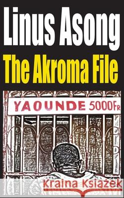The Akroma File Linus Asong 9789956558827