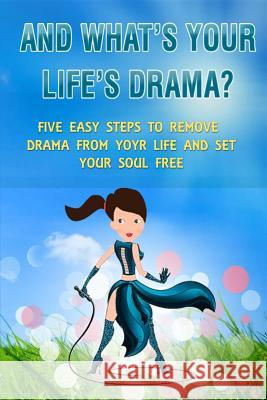 And What's Your Life's Drama?: Five Easy Steps to Remove Drama from Your Life and Set Your Soul Free MR Stelios Theodorou Nicolaou 9789963975921