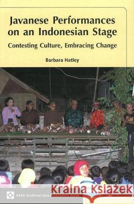 Javanese Performances on an Indonesian Stage: Celebrating Culture, Embracing Change Barbara Hatley   9789971694104