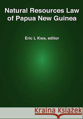 Natural Resources Law of Papua New Guinea Eric L. Kwa Arnold Amet 9789980939555