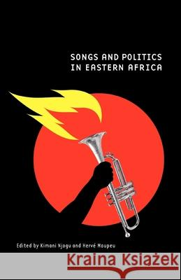 Songs and Politics in Eastern Africa Kimani Njogu Herv Maupeu 9789987449422