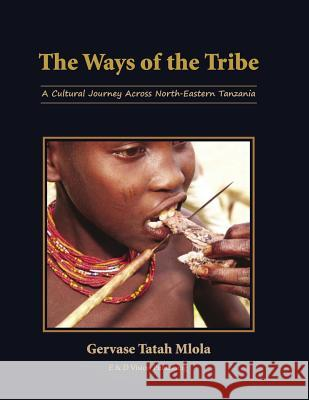 The Ways of the Tribe : A Cultural Journey Across North-eastern Tanzania Mlola, Tatah 9789987521425