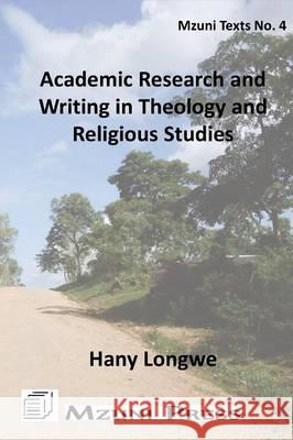 Academic Research and Writing in Theology and Religious Studies Hany Longwe 9789996045028
