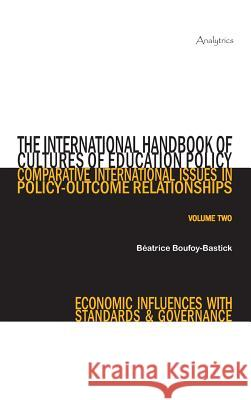 The International Handbook of Cultures of Education Policy (Volume Two): Comparative International Issues in Policy-Outcome Relationships - Economic I Beatrice Boufoy-Bastick   9791090365070