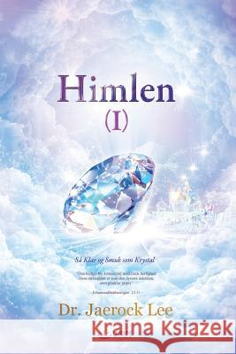 Himlen I : Heaven Ⅰ (Danish Edition) Dr Jaerock Lee   9791126300341