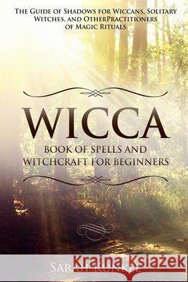 Wicca Book of Spells and Witchcraft for Beginners Sarah Kunkel 9791280069948