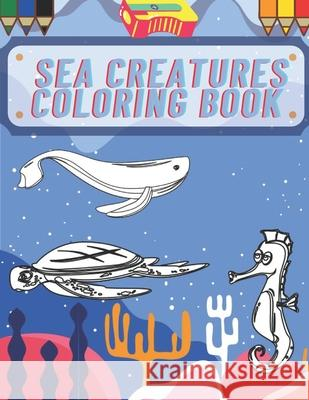Sea Creatures Coloring Book Arthur Jonathan Arthur 9798714871580 Independently published