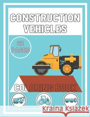 Construction Vehicles Coloring Book Arthur Jonathan Arthur 9798715872845 Independently published