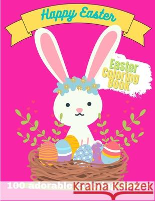 Happy Easter. Easter Coloring Book. 100 Adorable coloring pages Darling N Darling 9798723573703