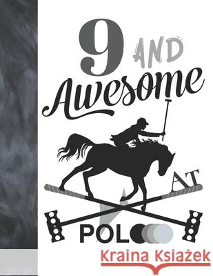 9 And Awesome At Polo: Horseback Ball & Mallet College Ruled Composition Writing School Notebook - Gift For Polo Players Writing Addict 9781088620885 Independently Published - książka