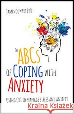 ABCs of Coping with Anxiety: Using CBT to Manage Stress and Anxiety
