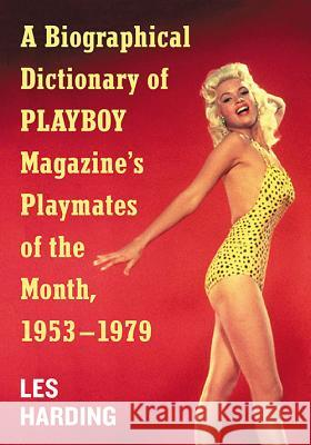 A Biographical Dictionary of Playboy Magazine's Playmates of the Month, 1953-1979