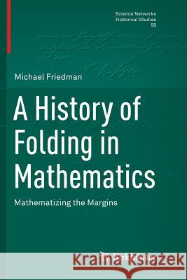 A History of Folding in Mathematics : Mathematizing the Margins