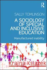 A Sociology of Special and Inclusive Education: Exploring the Manufacturing of Inability