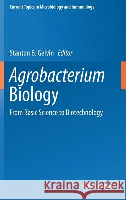Agrobacterium Biology: From Basic Science to Biotechnology