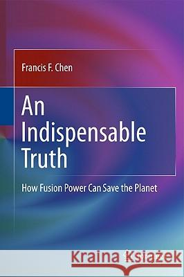 An Indispensable Truth: How Fusion Power Can Save the Planet