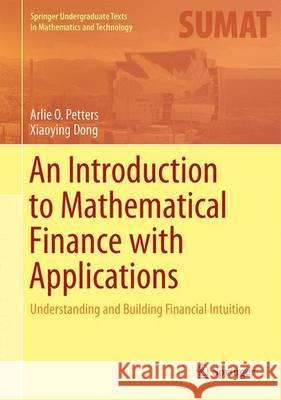 An Introduction to Mathematical Finance with Applications: Understanding and Building Financial Intuition