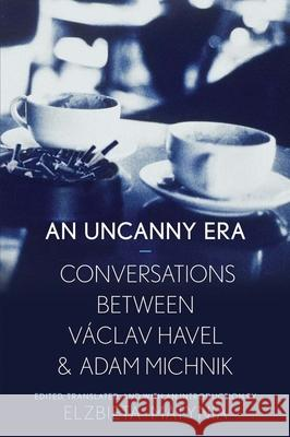 An Uncanny Era: Conversations Between Vaclav Havel and Adam Michnik