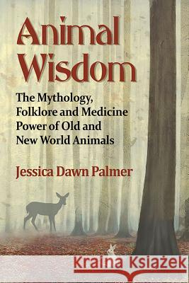 Animal Wisdom: The Mythology, Folklore and Medicine Power of Old and New World Animals