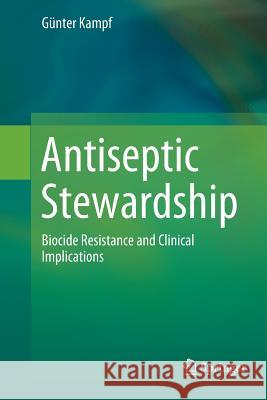 Antiseptic Stewardship: Biocide Resistance and Clinical Implications