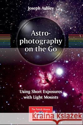 Astrophotography on the Go : Using Short Exposures with Light Mounts