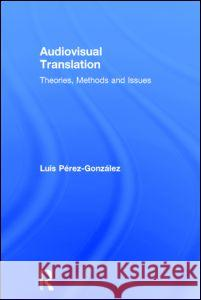 Audiovisual Translation: Theories, Methods and Issues
