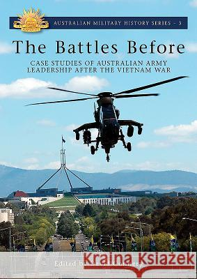 Battles Before: Case Studies of Australian Army Leadership After the Vietnam War