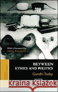 Between Ethics and Politics: New Essays on Gandhi