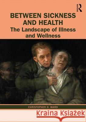 Between Sickness and Health: The Landscape of Illness and Wellness