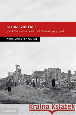 Beyond Violence: Jewish Survivors in Poland and Slovakia, 1944 48