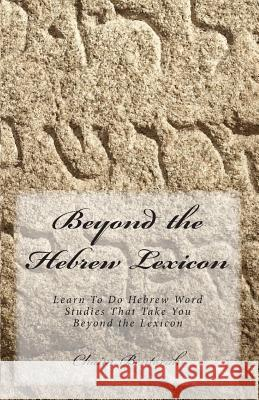 Beyond the Hebrew Lexicon: Learn to Do Hebrew Word Studies That Take You Beyond the Lexicon