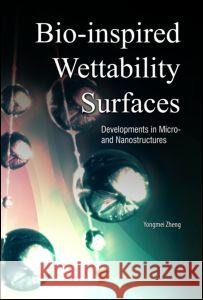 Bio-Inspired Wettability Surfaces: Developments in Micro- And Nanostructures