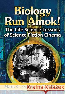 Biology Run Amok!: The Life Science Lessons of Science Fiction Cinema