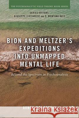 Bion and Meltzer's Expeditions into Unmapped Mental Life: Beyond the Spectrum in Psychoanalysis