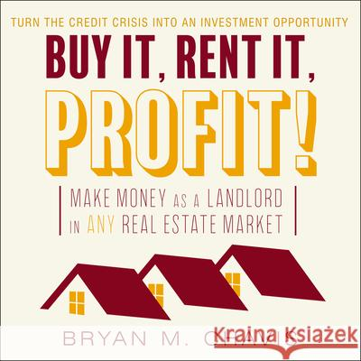 Buy It, Rent It, Profit!: Make Money as a Landlord in Any Real Estate Market - audiobook