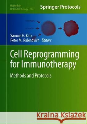 Cell Reprogramming for Immunotherapy : Methods and Protocols