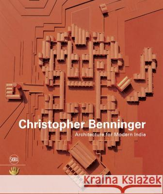 Christopher Benninger: Architecture for Modern India