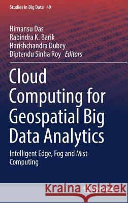 Cloud Computing for Geospatial Big Data Analytics : Intelligent Edge, Fog and Mist Computing