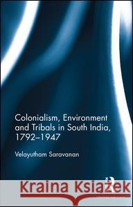 Colonialism, Environment and Tribals in South India,1792 1947