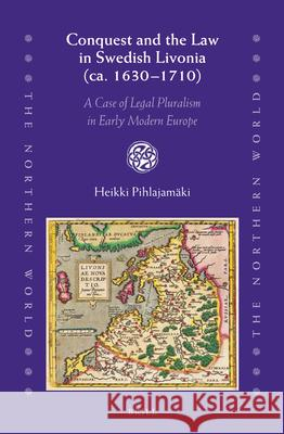 Conquest and the Law in Swedish Livonia (CA. 1630 1710): A Case of Legal Pluralism in Early Modern Europe