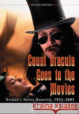 Count Dracula Goes to the Movies: Stoker's Novel Adapted, 1922-2003, 2D Ed.