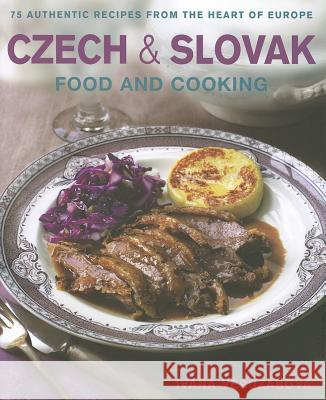 Czech & Slovak Food and Cooking: 75 Authentic Recipes from the Heart of Europe