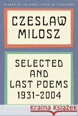 Czeslaw Milosz: Selected and Last Poems, 1931-2004
