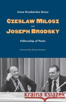 Czeslaw Milosz and Joseph Brodsky: Fellowship of Poets